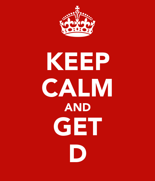 KEEP CALM AND GET D