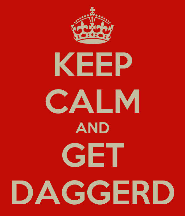 KEEP CALM AND GET DAGGERD