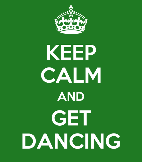 KEEP CALM AND GET DANCING