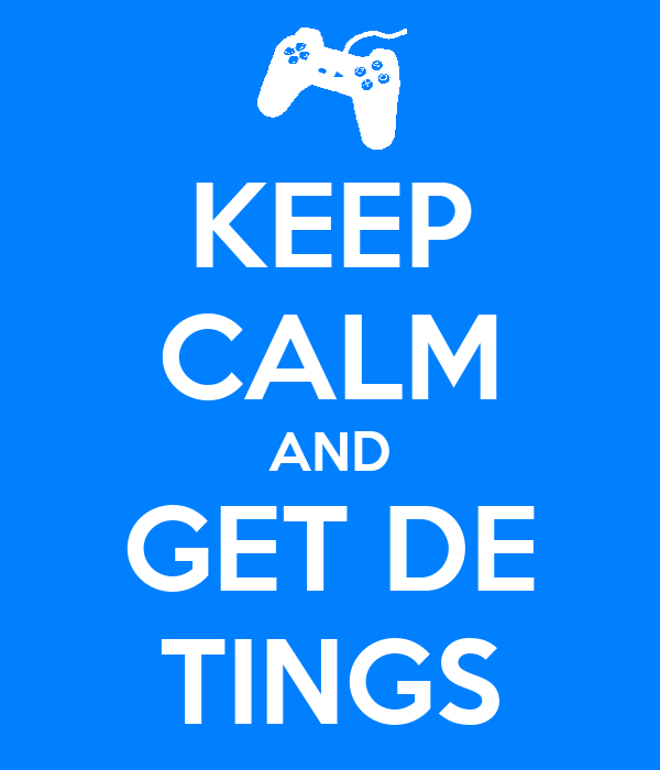 KEEP CALM AND GET DE TINGS