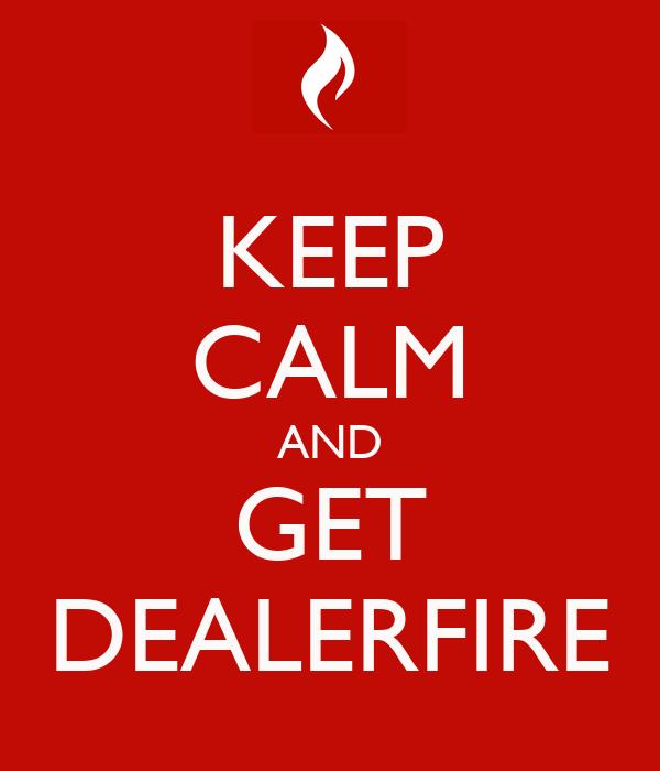 KEEP CALM AND GET DEALERFIRE