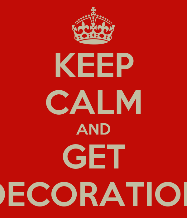KEEP CALM AND GET DECORATION