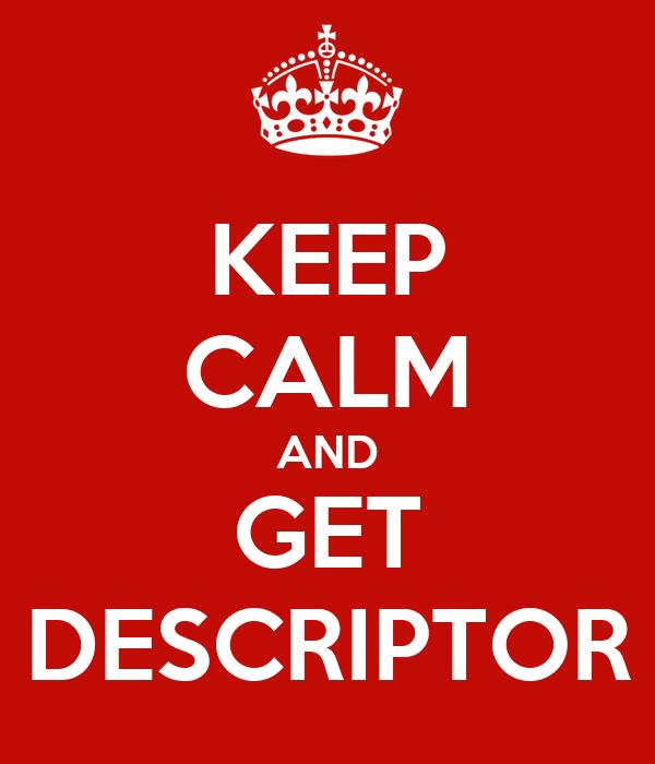 KEEP CALM AND GET DESCRIPTOR