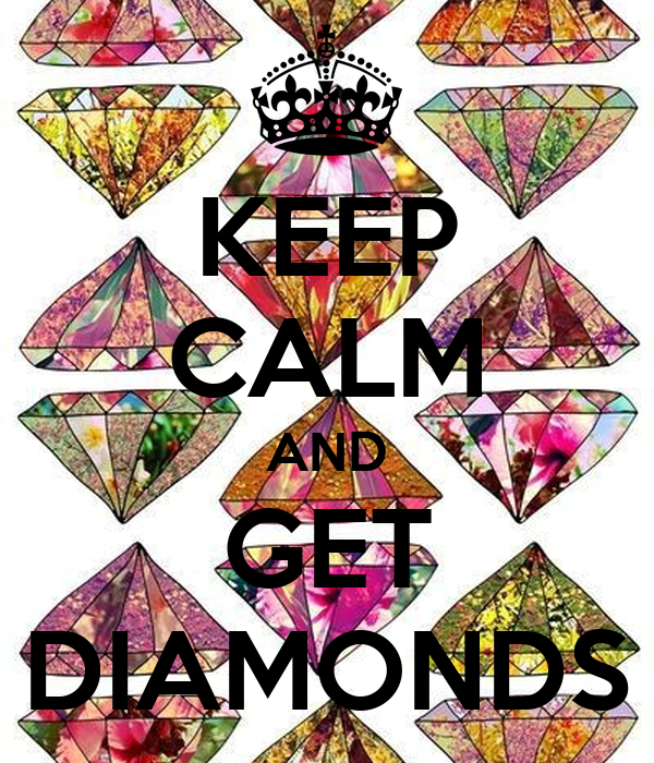 KEEP CALM AND GET DIAMONDS