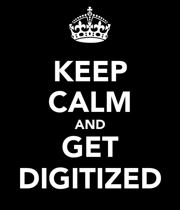 KEEP CALM AND GET DIGITIZED