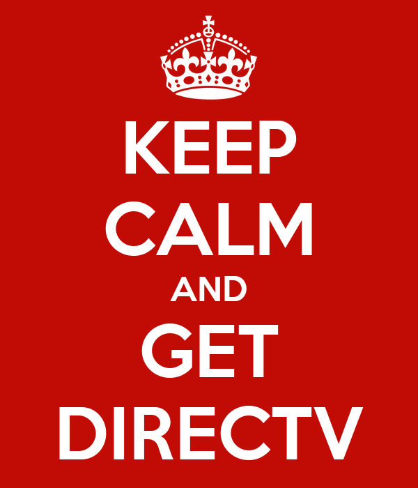 KEEP CALM AND GET DIRECTV