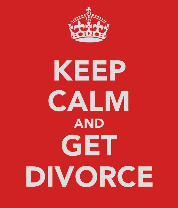 KEEP CALM AND GET DIVORCE
