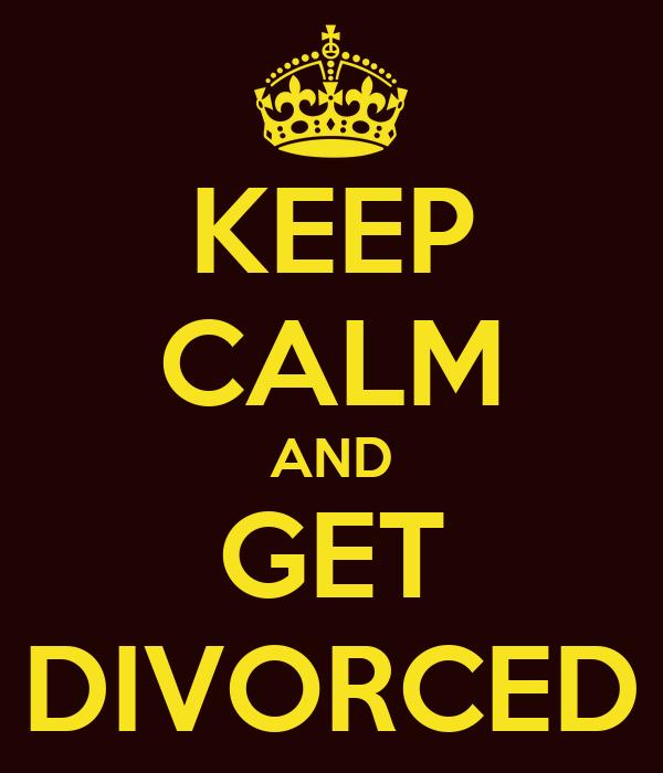 KEEP CALM AND GET DIVORCED