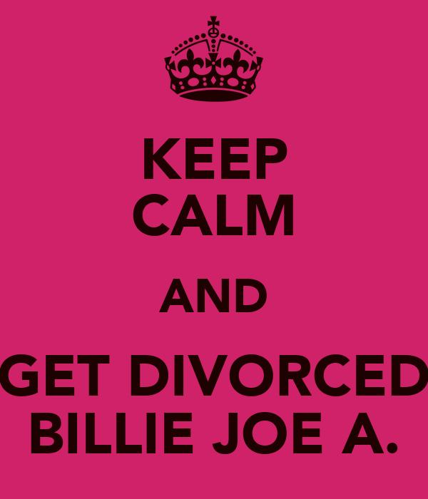 KEEP CALM AND GET DIVORCED BILLIE JOE A.