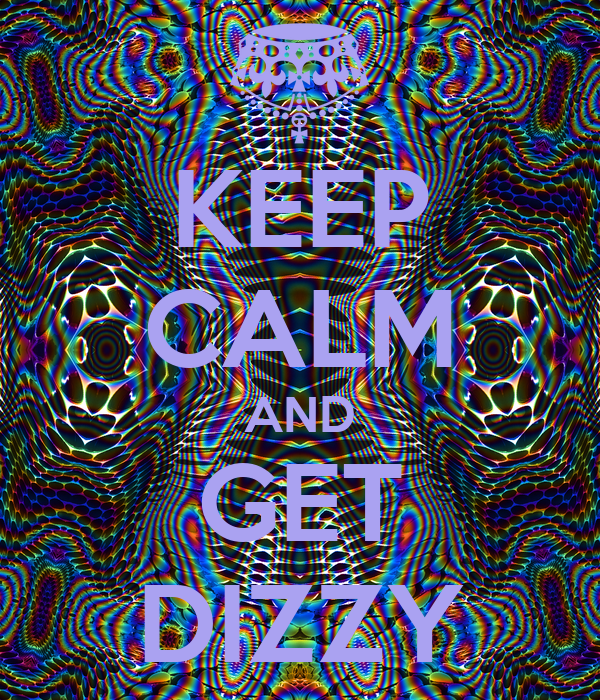 KEEP CALM AND GET DIZZY