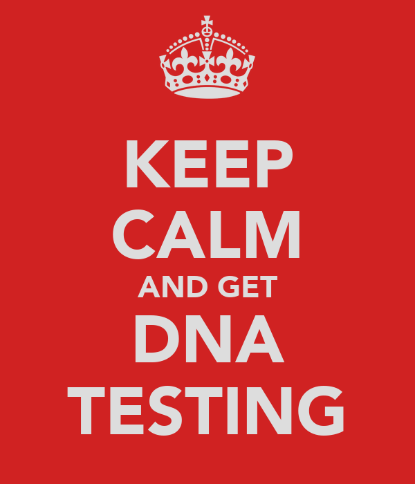 KEEP CALM AND GET DNA TESTING