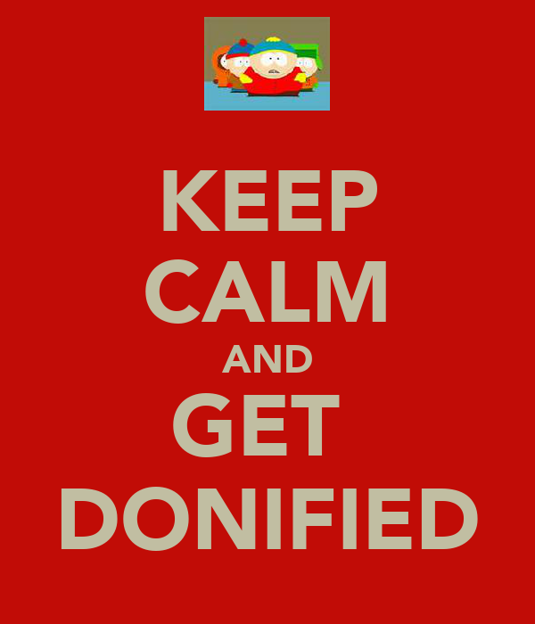 KEEP CALM AND GET  DONIFIED