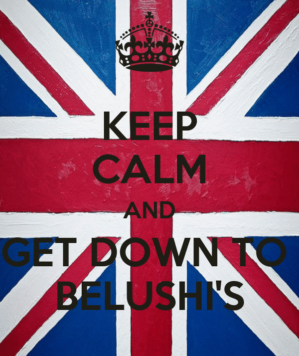KEEP CALM AND GET DOWN TO  BELUSHI'S