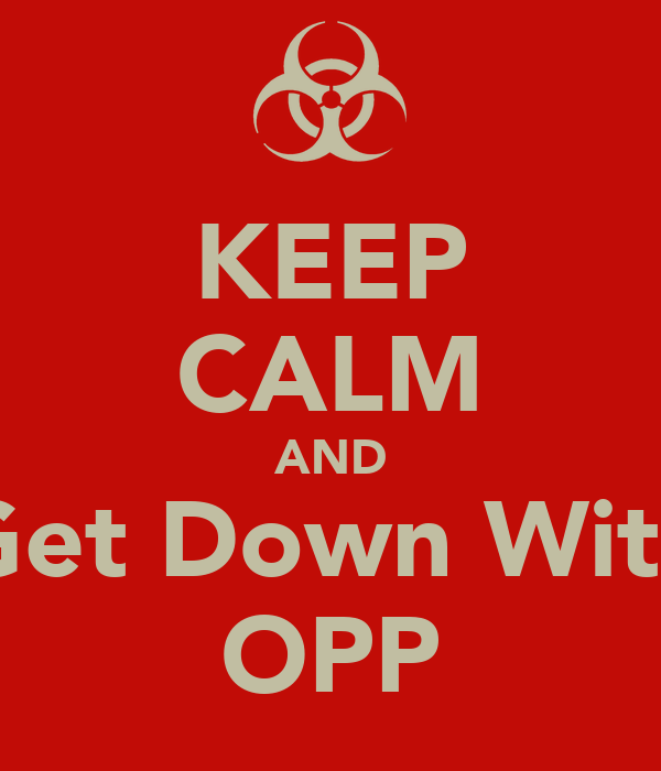 KEEP CALM AND Get Down With OPP