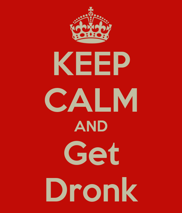 KEEP CALM AND Get Dronk