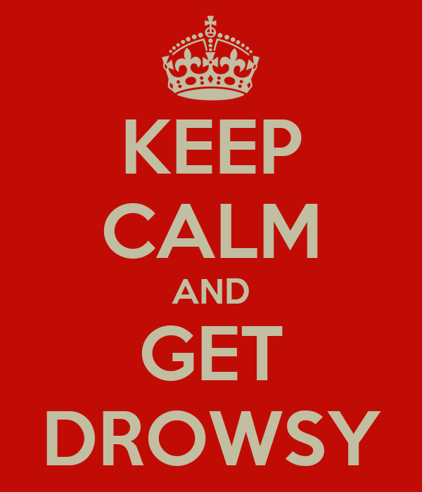 KEEP CALM AND GET DROWSY