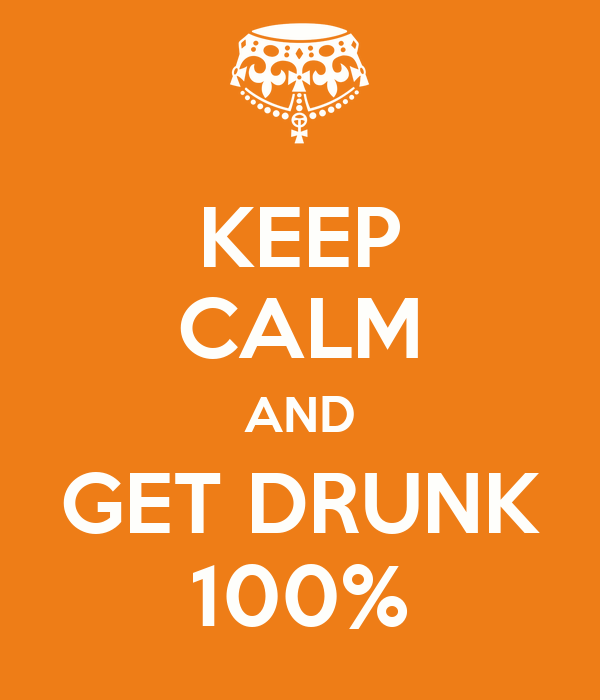 KEEP CALM AND GET DRUNK 100%