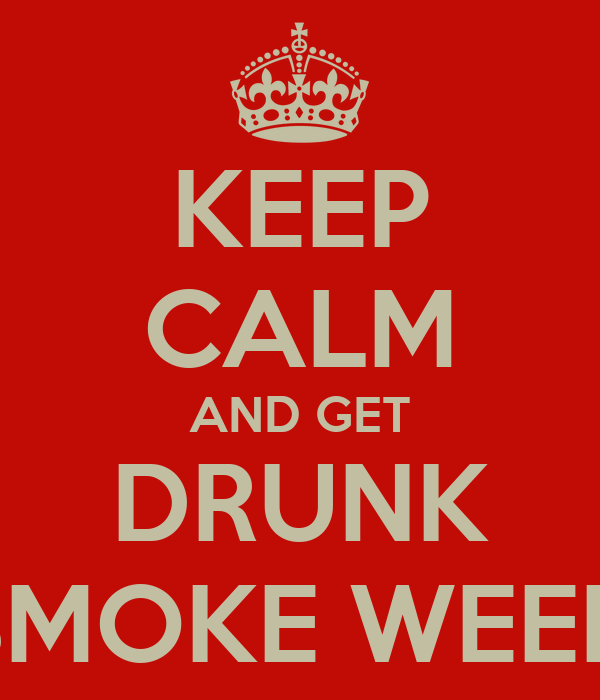 KEEP CALM AND GET DRUNK SMOKE WEED