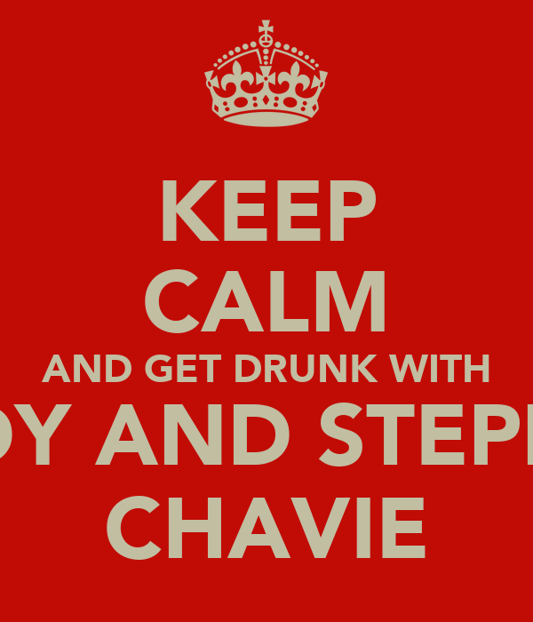 KEEP CALM AND GET DRUNK WITH MANDY AND STEPHANIE CHAVIE