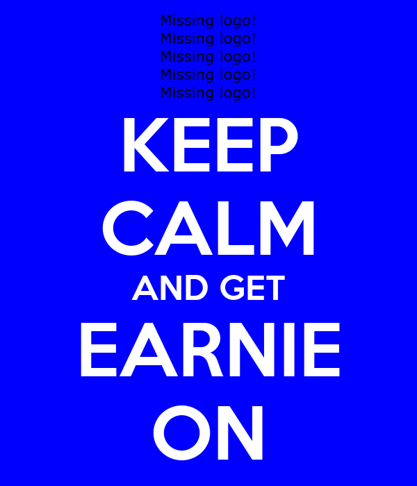 KEEP CALM AND GET EARNIE ON
