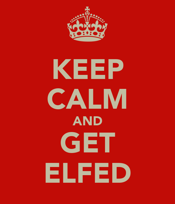 KEEP CALM AND GET ELFED