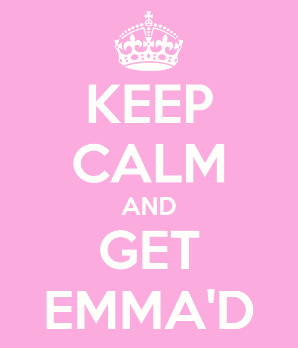 KEEP CALM AND GET EMMA'D