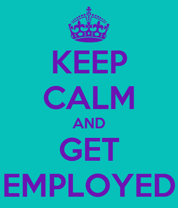 KEEP CALM AND GET EMPLOYED