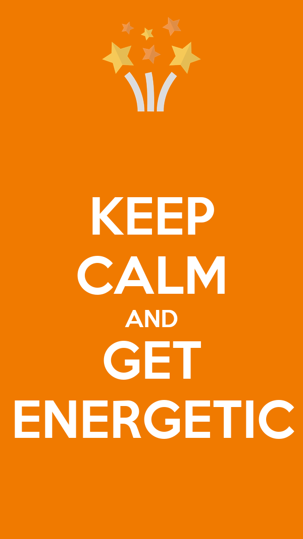 KEEP CALM AND GET ENERGETIC