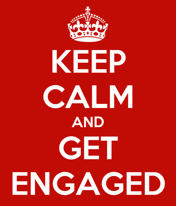 KEEP CALM AND GET ENGAGED