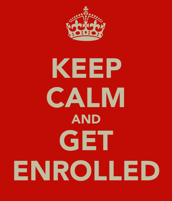KEEP CALM AND GET ENROLLED