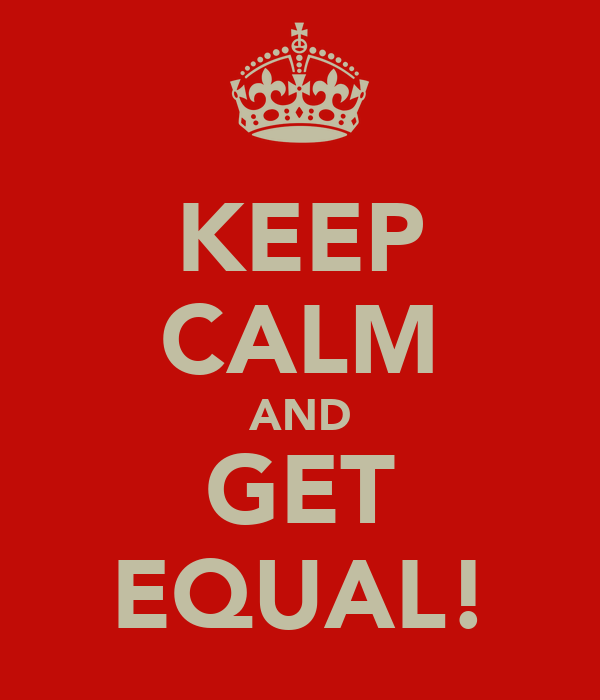KEEP CALM AND GET EQUAL!