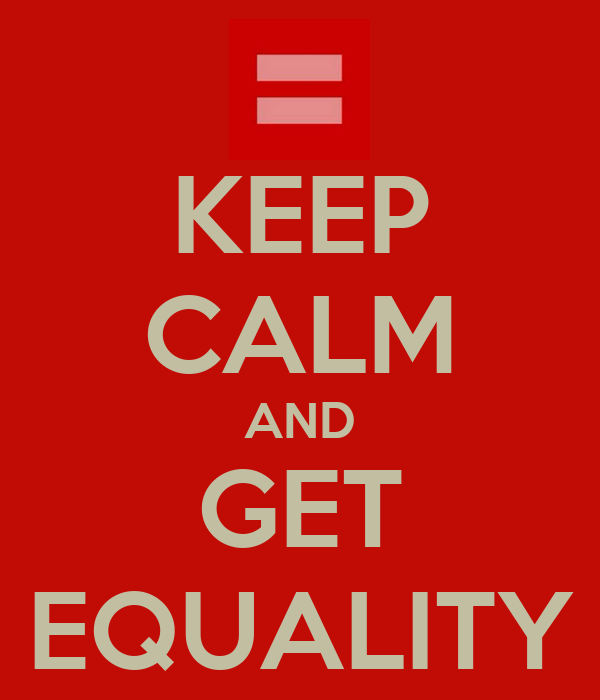 KEEP CALM AND GET EQUALITY