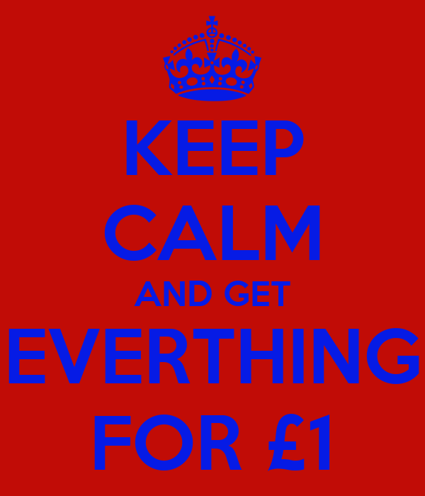 KEEP CALM AND GET EVERTHING FOR £1