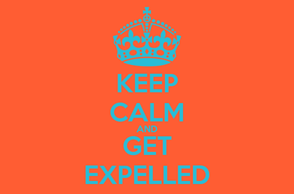 KEEP CALM AND GET EXPELLED