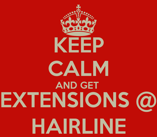 KEEP CALM AND GET  EXTENSIONS @ HAIRLINE