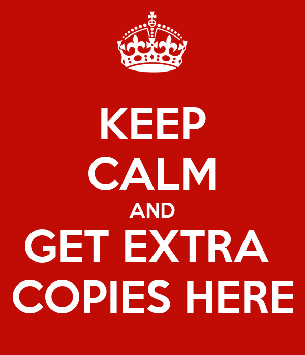 KEEP CALM AND GET EXTRA  COPIES HERE