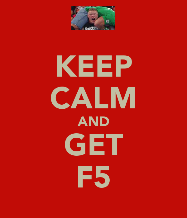 KEEP CALM AND GET F5