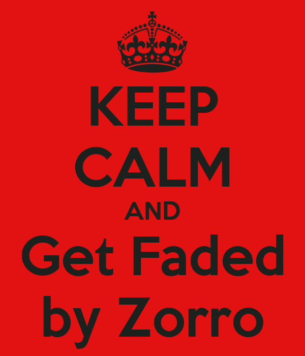 KEEP CALM AND Get Faded by Zorro