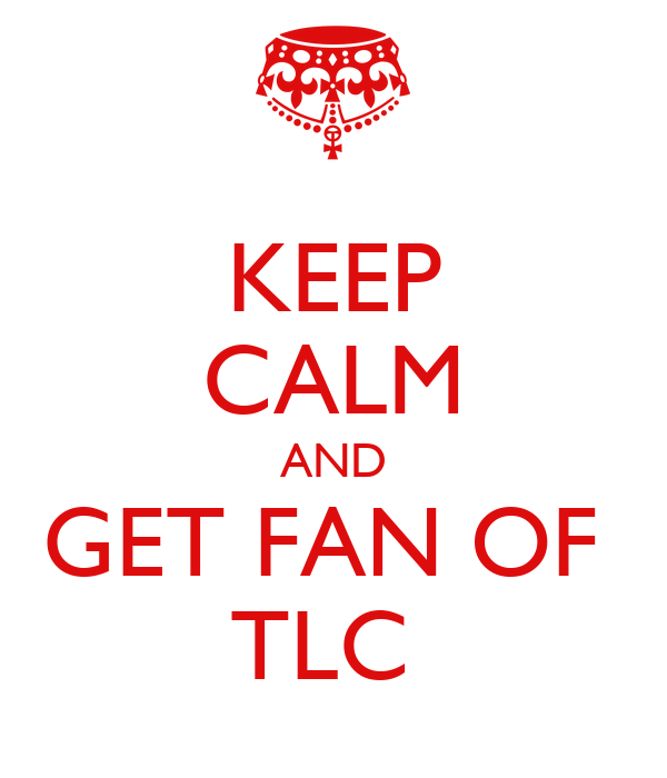 KEEP CALM AND GET FAN OF  TLC