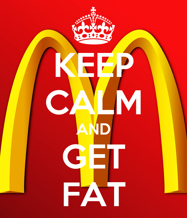 KEEP CALM AND GET FAT
