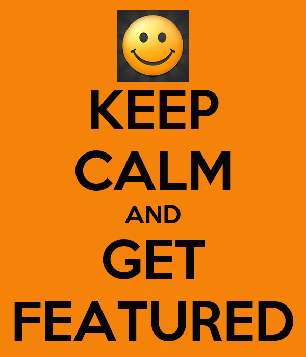 KEEP CALM AND GET FEATURED