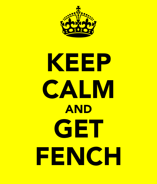 KEEP CALM AND GET FENCH