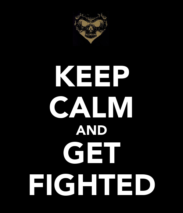 KEEP CALM AND GET FIGHTED