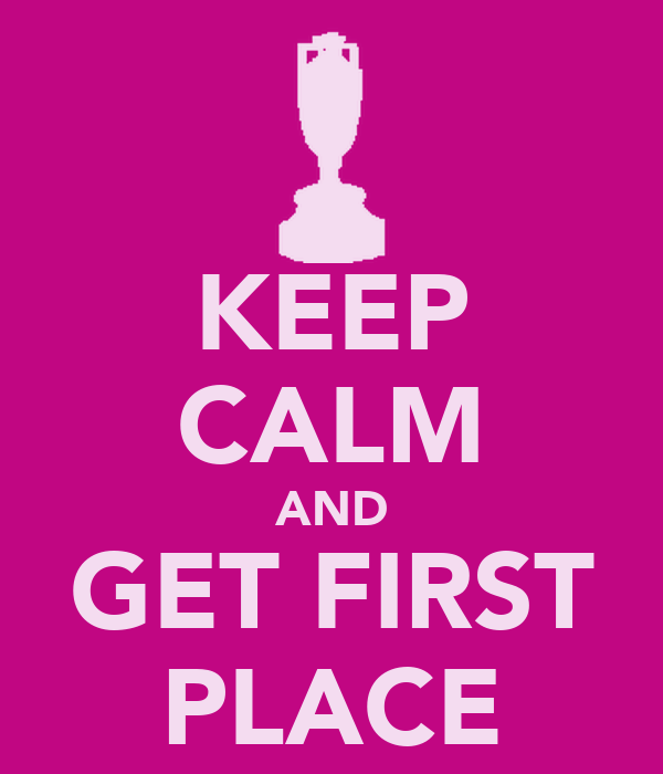 KEEP CALM AND GET FIRST PLACE