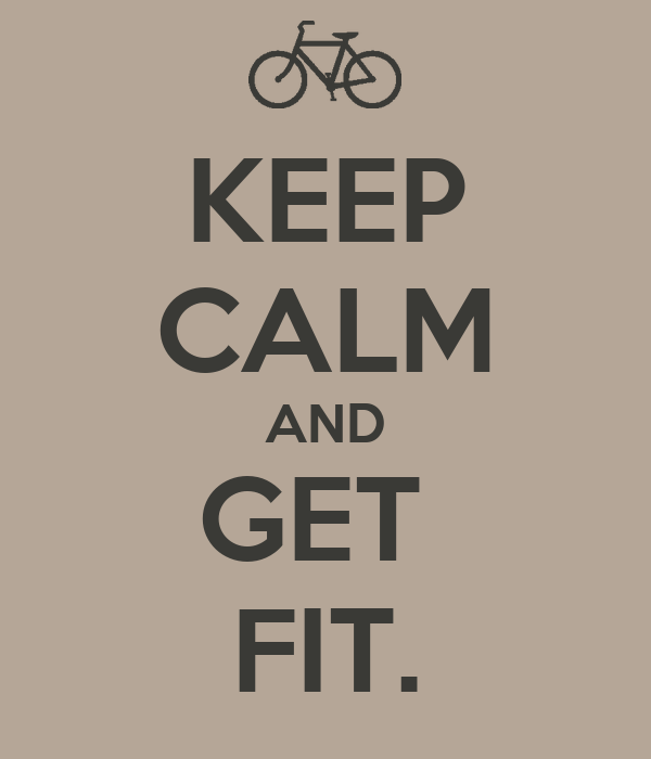 KEEP CALM AND GET  FIT.