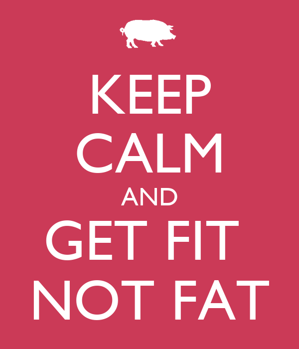 KEEP CALM AND GET FIT  NOT FAT