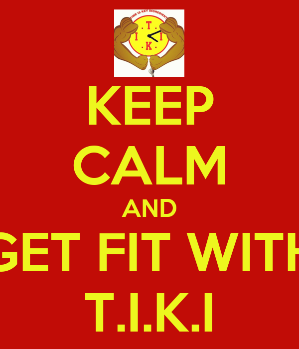 KEEP CALM AND GET FIT WITH T.I.K.I