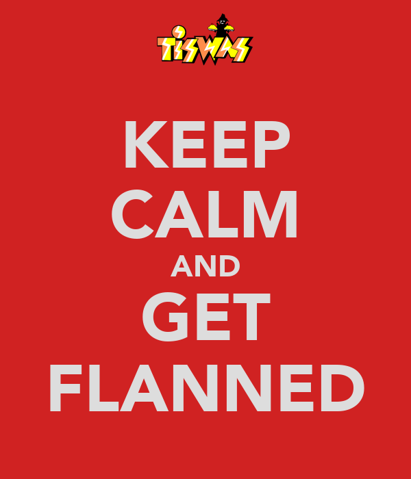 KEEP CALM AND GET FLANNED