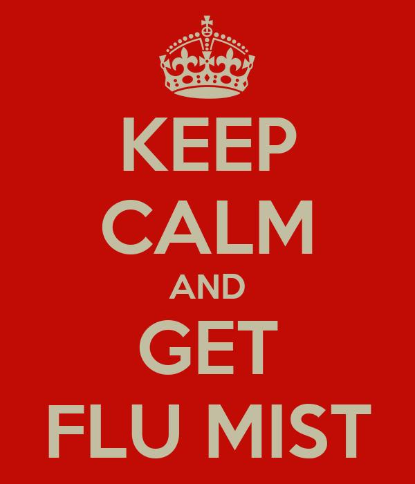KEEP CALM AND GET FLU MIST