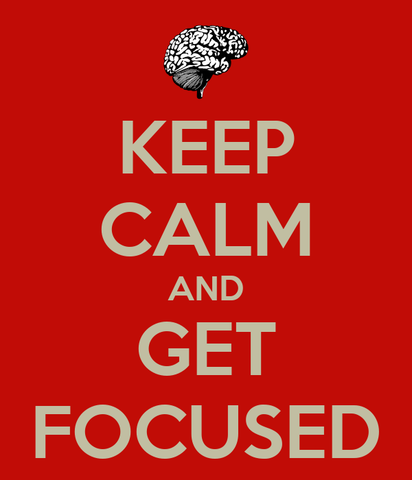 KEEP CALM AND GET FOCUSED